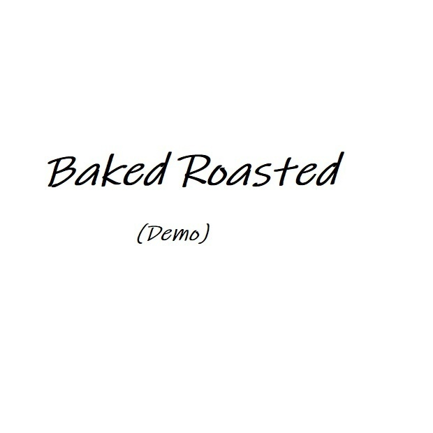 Baked Roasted(Demo)