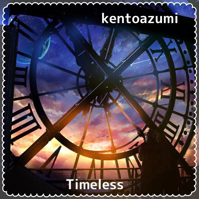 kentoazumi「Timeless」