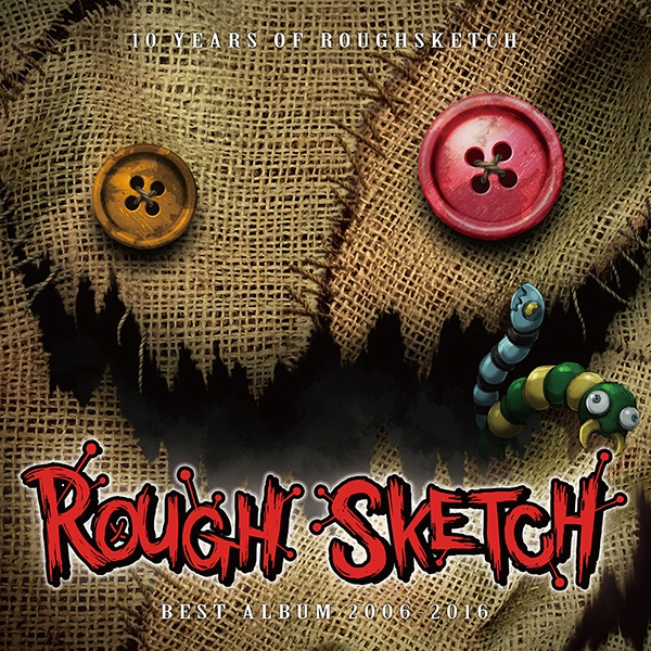 10 Years of RoughSketch ~ RoughSketch Best Album 2006 - 2016 ~