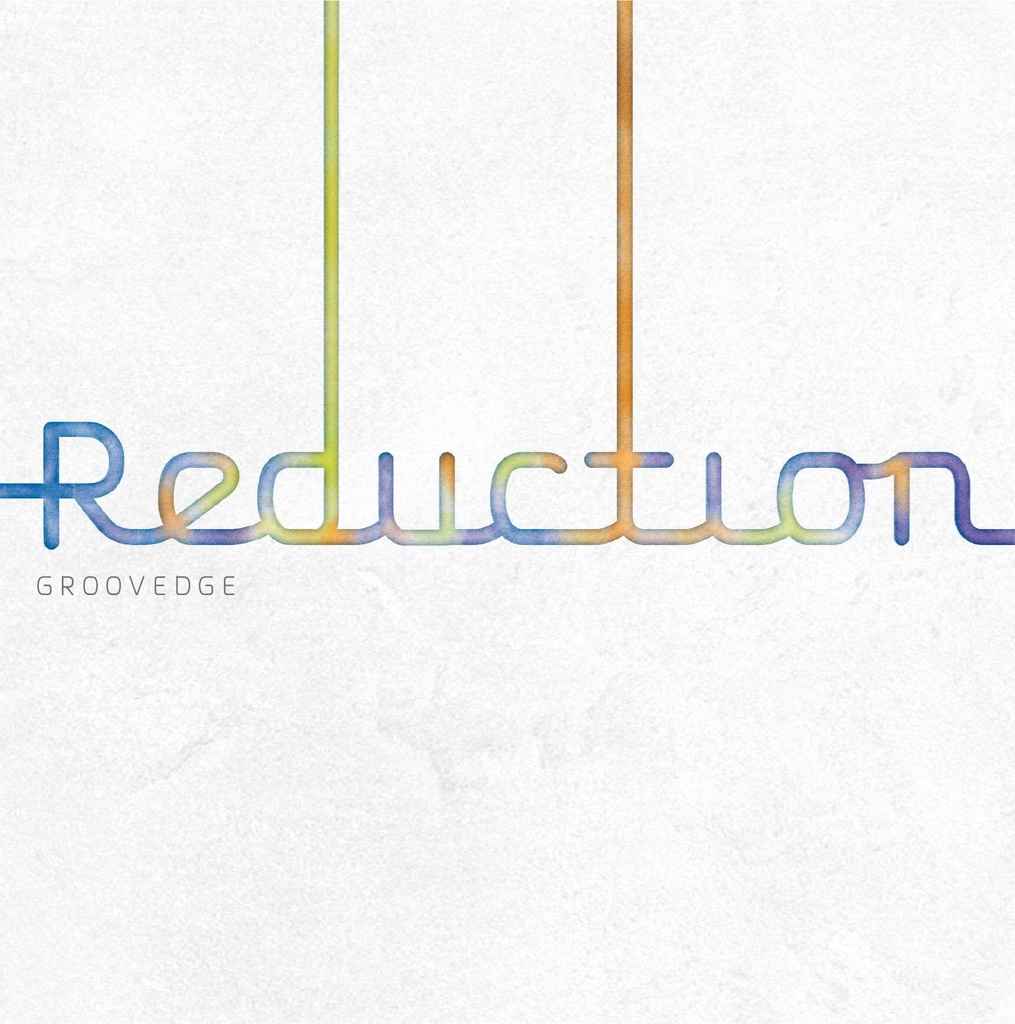 GROOVEDGE 2nd album 『reduction』