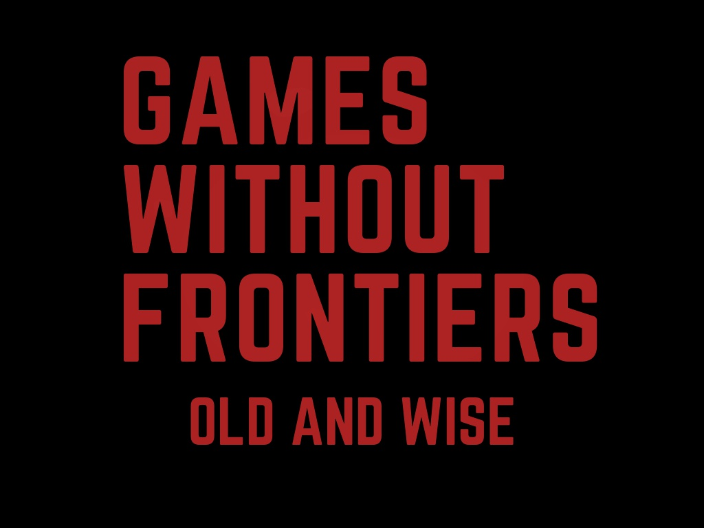 Games Without Frontiers: Old and Wise