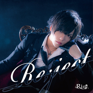 Rio 1st シングル『Re:ject』