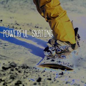 POWERFUL SKATING