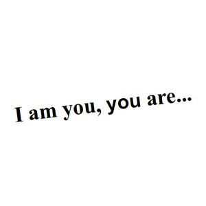 I am you, you are...