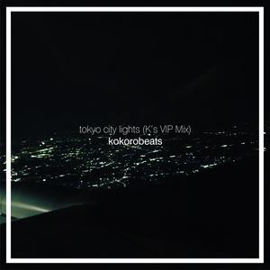 「tokyo city lights (K's VIP Mix) / kokorobeats」