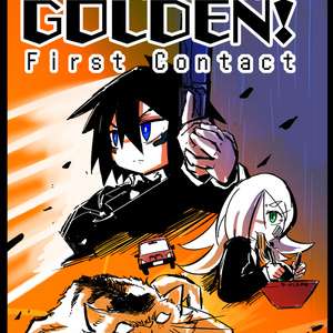 THE GOLDEN!:FirstContact