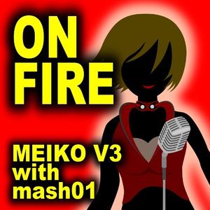 ON FIRE /mash01(おっホイP) feat.MEIKO V3