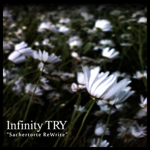 "Infinity TRY ""Sachertorte ReWrite"" + 君影草 / SENTIVE"