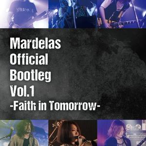 【DVD版】Mardelas Official Bootleg Vol.1 -Faith in Tomorrow-