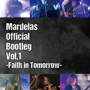 【Blu-ray版】Mardelas Official Bootleg Vol.1 -Faith in Tomorrow-
