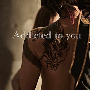 Addicted to you/To peep at the keyhole