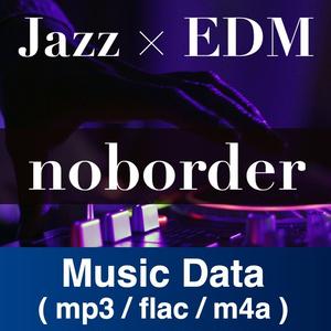 【DL販売】noborder (Jazz EDM)