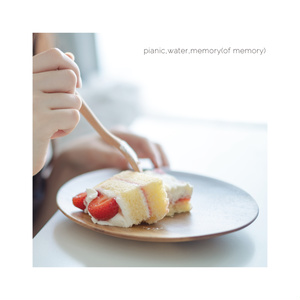 pianic,water,memory(of memory)