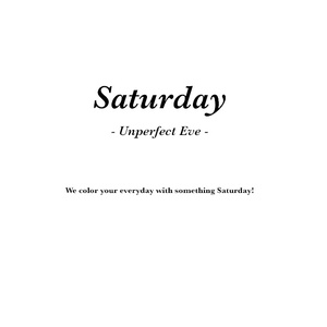 Saturday -Unperfect Eve-