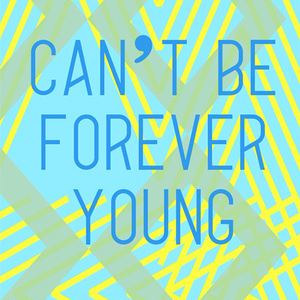 Can't be Forever Young