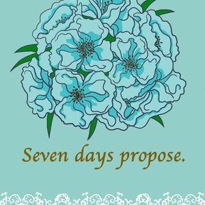 Seven days propose