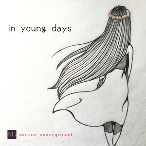 『in young days』-marine underground-