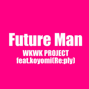 【¥0】「Future Man」WKWK PROJECT Feat.koyomi