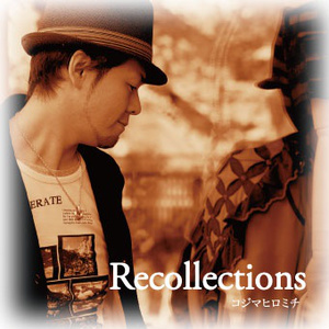 『 Recollections 』 コジマヒロミチ