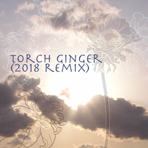無償頒布 Torch Ginger(2018 remix)