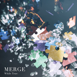 Merge / While True: