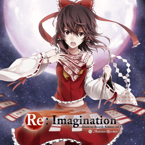 Re:Imagination -Amateras Records Remixes Vol.1- / Amateras Records