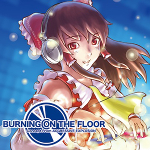 BURNING ON THE FLOOR ーConcept From AGGRESSIVE EXPLOSION