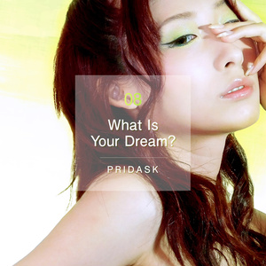 PRIDASK (プライダスク) - What Is Your Dream?