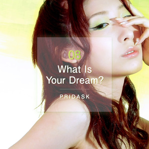 PRIDASK - What Is Your Dream?