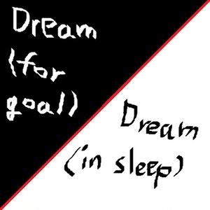 Dream(for goal) / Dream (in sleep)