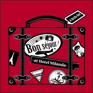 Bon séjour ! ~ at Hotel Milanda ~