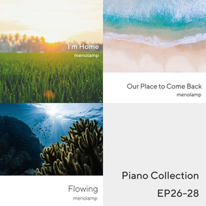 Piano Collection EP26-28: Home / Memories / Flowing
