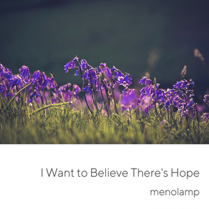 I Want to Believe There's Hope