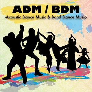 ADM / BDM -Acoustic Dance Music & Band Dance Music-