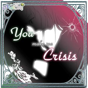 You make me Crisis