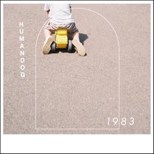 humandog「1983」