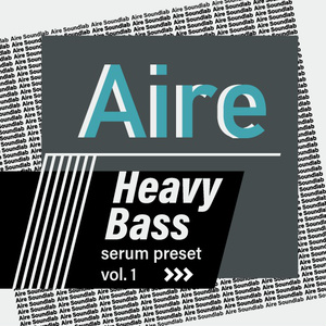 Aire Heavy Bass Serum preset Vol.1