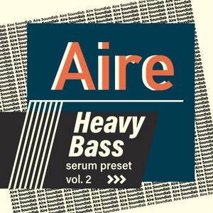 Aire Heavy Bass Serum preset Vol.2