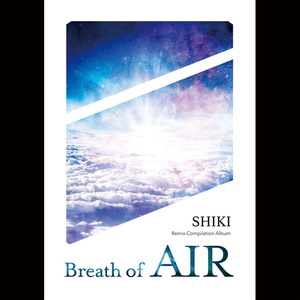 """SHIKI Remix Compilation""""Breath of Air"""""""