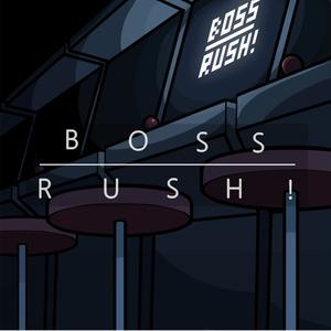 BOSS RUSH!