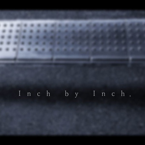 【OИE】Inch by Inch.