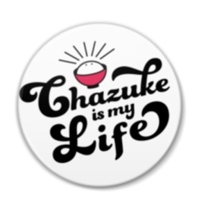 Chazuke is my life 缶バッジ