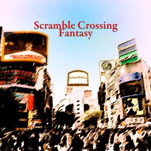 Scramble Crossing Fantasy