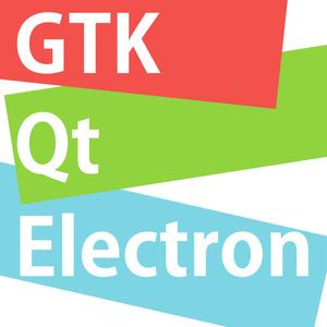 GTK Qt Electron クロスプラットフォーム・デスクトップアプリケーション・フレームワーク