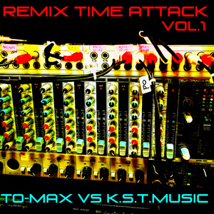 Remix Time Attack VOL.1 / TO-MAX VS K.S.T.MUSIC