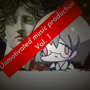 Unmotivated music production Vol. 1
