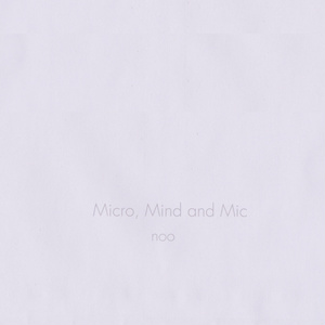 Micro, Mind and Mic / noo