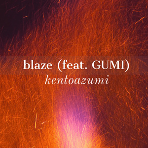 blaze (feat. GUMI)