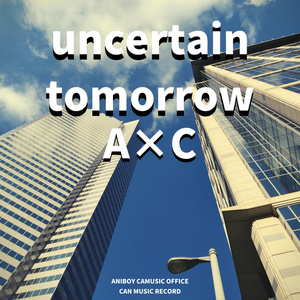 uncertain tomorrow