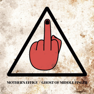 Mother's Effigy/Ghost of Middle Finger